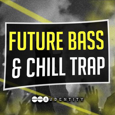 Future Bass & Chill Trap