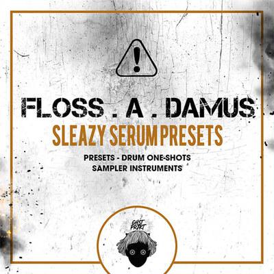 FLOSS . A . DAMUS - Sleazy Serum Presets