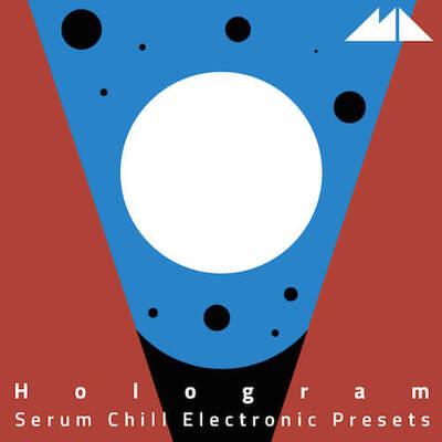 Hologram - Serum Chill Electronic Presets