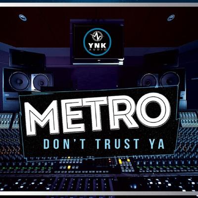 Metro Don't Trust Ya