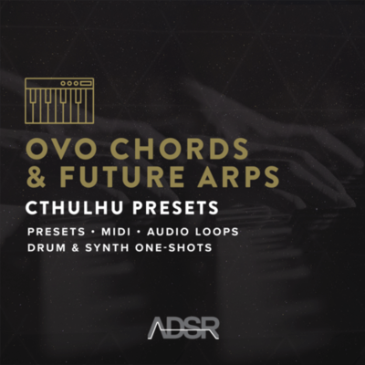 OVO Chords & Future Arps Cthulhu Presets