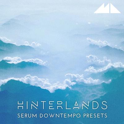 Hinterlands - Serum Downtempo Presets