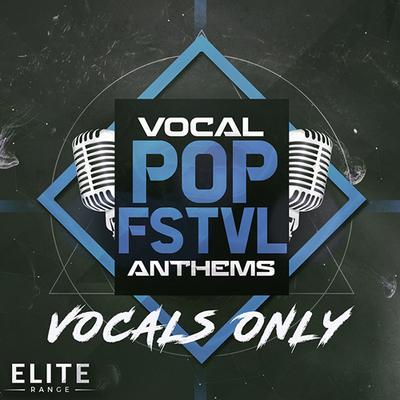 Vocal Pop FSTVL Anthems: Vocals Only