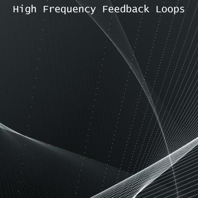 High Frequency Feedback Loops