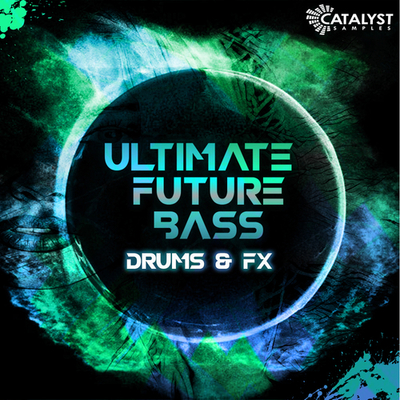 Ultimate Future Bass - Drums, Fx & Presets