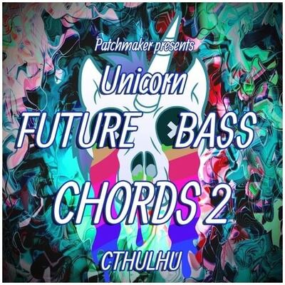 Unicorn Future Bass Chords 2 for Cthulhu