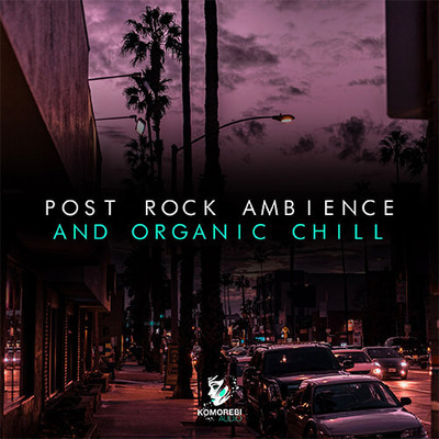 Post Rock Ambience and Organic Chill