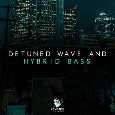 Detuned Wave & Hybrid Bass