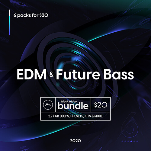Black Friday EDM and Future Bass - 6 for $20!